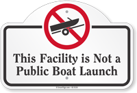 This Facility Is Not A Public Boat Launch Dome Top Sign